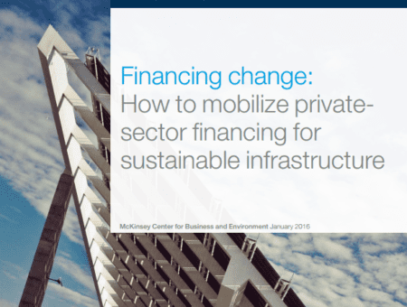 Financing change: How to mobilize private sector financing for sustainable infrastructure