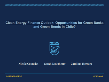 Clean Energy Finance Outlook: Opportunities for Green Banks and Green Bonds in Chile?