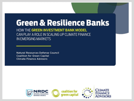 Green and Resilience Banks: How the Green Investment Bank Model Can Scale Up Climate Finance in Emerging Markets
