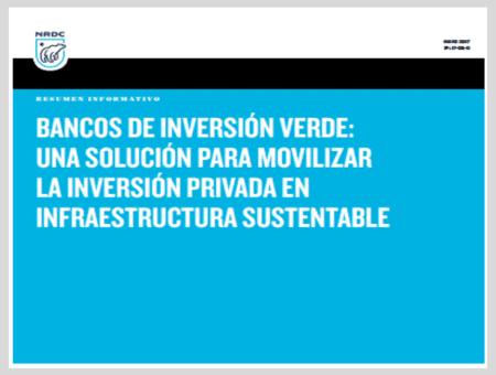 Bancos de inversión verde: Una solución para movilizar la inversión privada en infraestructura sustentable – Resumen informativo