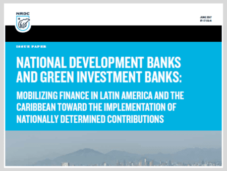 National Development Banks and Green Investment Banks: Mobilizing Finance in Latin America and the Caribbean Toward the Implementation of Nationally Determined Contributions