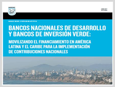 Bancos nacionales de desarrollo y bancos de inversión verde: movilizando el financiamiento en américa latina y el caribe para la implementación de contribuciones nacionales
