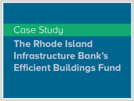 Case Study: The Rhode Island Infrastructure Bank's Efficient Buildings Fund